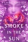 Smoke in the Sun - Renee Ahdieh