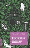 Disfigured: On Fairy Tales, Disability, and Making Space - Amanda Leduc