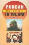 Purdah And The Status Of Women In Islam - Abul A'la Maududi, Abul A'la Maududi