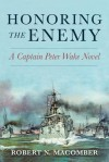 Honoring the Enemy: A Captain Peter Wake Novel - Robert N. Macomber