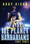Ice Planet Barbarians Part 3: Lost: A SciFi Alien Serial Romance - Ruby Dixon