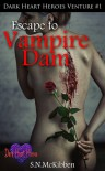 Escape to Vampire Dam (Dark Heart Heroes #1) - S.N.McKibben