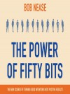 The Power of Fifty Bits: The New Science of Turning Good Intentions into Positive Results - Qarie Marshall, Bob Nease
