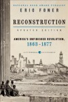 Reconstruction Updated Ed: America's Unfinished Revolution, 1863-1877 - Eric Foner
