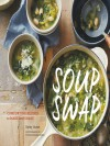 Soup Swap: Comforting Recipes to Make and Share - Kathy Gunst, Yvonne Duivenvoorden