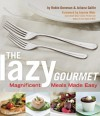 The Lazy Gourmet: Magnificent Meals Made Easy - Robin Donovan, Juliana Gallin, Joanne Weir