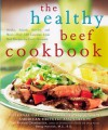 The Healthy Beef Cookbook: Steaks, Salads, Stir-fry, and More--Over 130 Luscious Lean Beef Recipes for Every Occasion - Richard  Chamberlain, Betsy Hornick