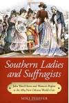 Southern Ladies and Suffragists: Julia Ward Howe and Women's Rights at the 1884 New Orleans World's Fair - Miki Pfeffer