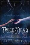 Twice Dead - Caitlin Seal
