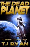 The Dead Planet (The Broken Earth Saga Book 1) - TJ Ryan
