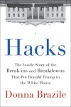 Hacks: The Inside Story of the Break-ins and Breakdowns That Put Donald Trump in the White House - Donna Brazile