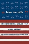 How We Talk: American Regional English Today - Allan Metcalf