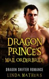 Romance: Dragon Shifter: Dragon Prince's Mail Order Bride (Alpha Male Shapeshifter Romance) (Menage Paranormal Contemporary Romance) - Linda Mathers