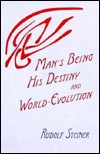 Man's Being, His Destiny and World Evolution - Rudolf Steiner