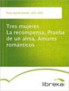 Tres mujeres La recompensa, Prueba de un alma, Amores románticos - Jacinto Octavio Picón