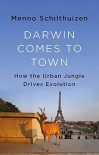 Darwin Comes to Town  - Menno Schilthuizen