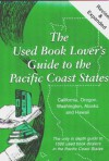 The Used Book Lover's Guide to the Pacific Coast States, Alaska & Hawaii - Susan Siegel