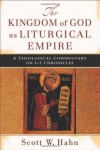 The Kingdom of God as Liturgical Empire: A Theological Commentary on 1-2 Chronicles - Scott Hahn