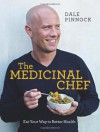 The Medicinal Chef: Eat Your Way to Better Health. Dale Pinnock - Dale Pinnock
