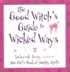 The Good Witch's Guide to Wicked Ways - Deborah  Gray