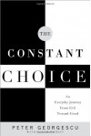 The Constant Choice: An Everyday Journey From Evil Toward Good - Peter Georgescu