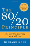 The 80/20 Principle: The Secret to Achieving More with Less - Richard Koch