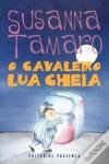 O Cavaleiro Lua Cheia - Susanna Tamaro