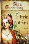 Die Heilerin des Sultans - Silvia Stolzenburg