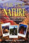 Our True Nature - Finding a Zest for Life in the National Park System - Audrey Peterman