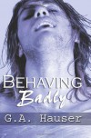 Behaving Badly - G.A. Hauser