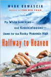 Halfway to Heaven: My White-knuckled--and Knuckleheaded--Quest for the Rocky Mountain High - Mark Obmascik