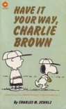 Have It Your Way, Charlie Brown - Charles M. Schulz