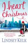 I Heart Christmas - Lindsey Kelk