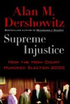 Supreme Injustice - Alan M. Dershowitz