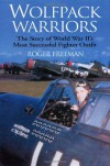 Wolfpack Warriors: The Story of World War IIS Most Successful Fighter Outfit - Roger A. Freeman
