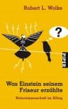 Was Einstein seinem Friseur erzählte: Naturwissenschaft im Alltag: Naturwissenschaften im Alltag - Robert L. Wolke