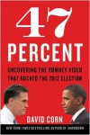 47 Percent: Uncovering the Romney Video That Rocked the 2012 Election - David Corn