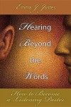 Hearing Beyond the Words: How to Become a Listening Pastor - Emma J. Justes
