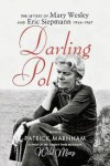 Darling Pol: Letters of Mary Wesley and Eric Siepmann 1944-1967 - Patrick Marnham, Mary Wesley