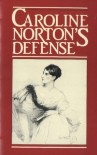 Caroline Norton's Defense: English Laws for Women in the 19th Century - Caroline Sheridan Norton, Joan Huddleston