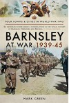 Barnsley at War 1939–45 (Your Towns & Cities in World War Two)  - Mark Green