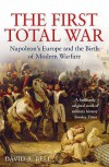 The First Total War: Napoleon's Europe And The Birth Of Modern Warfare - David  A. Bell