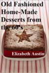 Old Fashioned Home-Made Desserts from the 60's - Elizabeth Austin