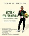 Sister Vegetarian's 31 Days of Drama-Free: Exercises and Recipes for a Healthy Mind, Body, and Spirit - Donna Michelle Beaudoin