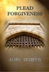 Plead Forgiveness (Loyalty, #1) - Aury Dobsyn