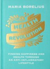 Health Revolution: Finding Happiness and Health Through an Anti-Inflammatory Lifestyle - Sonia Wichmann, Maria Borelius