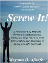 Screw It!: Motivational Self Help And Personal Transformational Lifehack To Help You Live Your Life On Your Terms - Mayowa O. Ajisafe