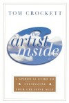 The Artist Inside: A Spiritual Guide to Cultivating Your Creative Self - Tom Crockett