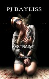 Restraint - Erotic Poetry - P.J. Bayliss