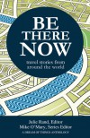 Be There Now: Travel Stories from Around the World - Mike O'Mary
